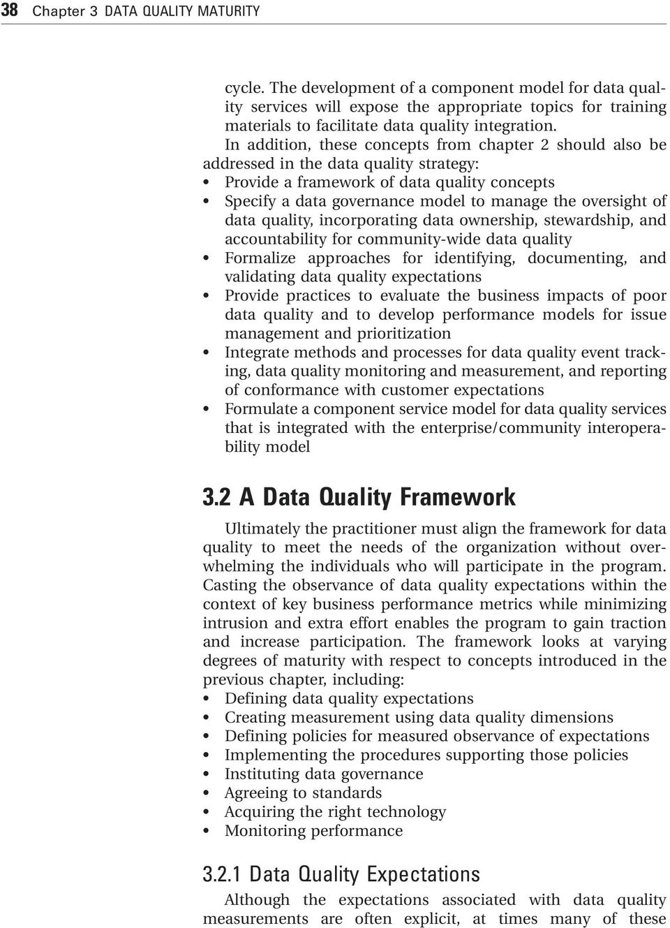 In addition, these concepts from chapter 2 should also be addressed in the data quality strategy: Provide a framework of data quality concepts Specify a data governance model to manage the oversight