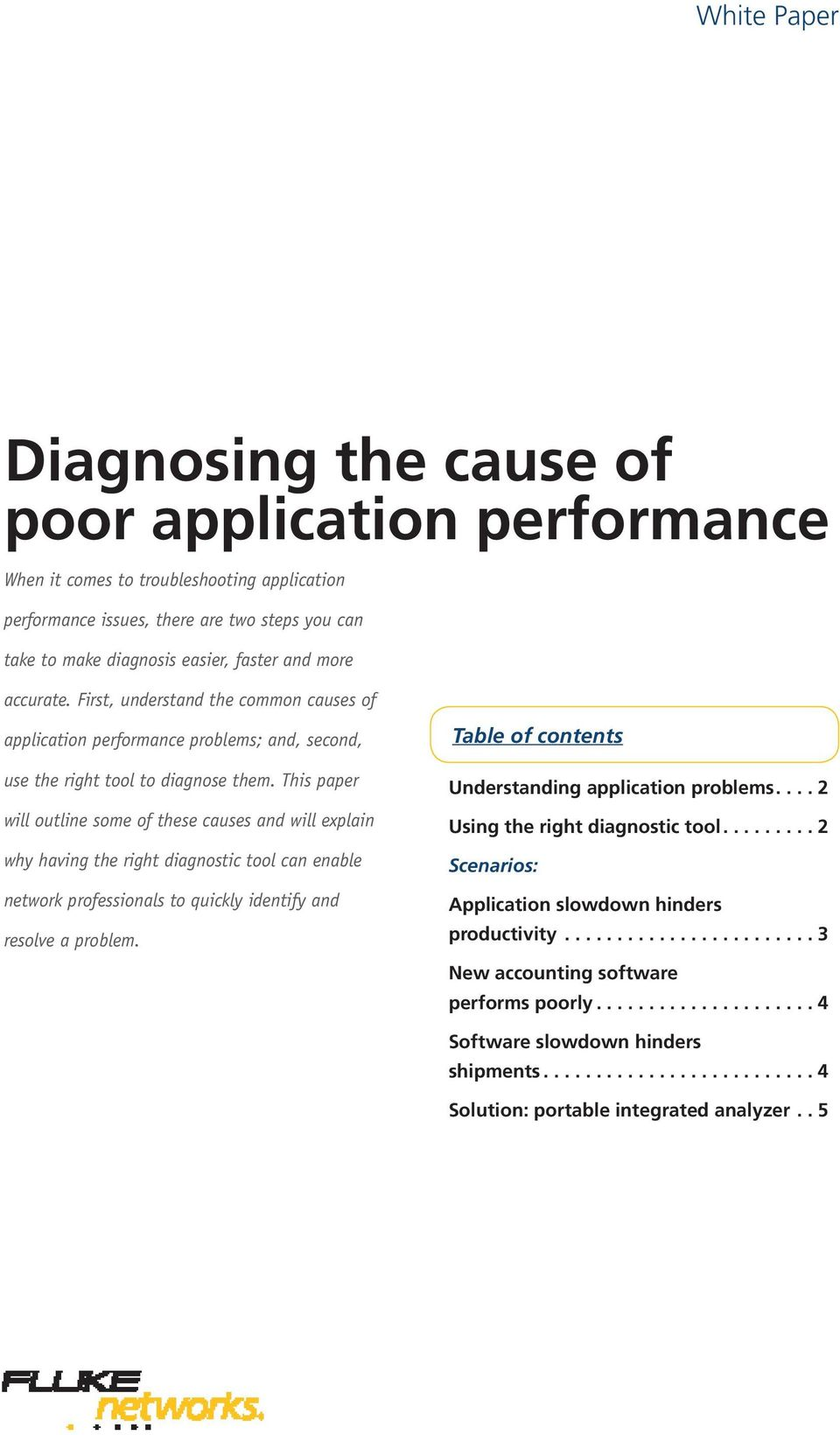 This paper will outline some of these causes and will explain why having the right diagnostic tool can enable network professionals to quickly identify and resolve a problem.