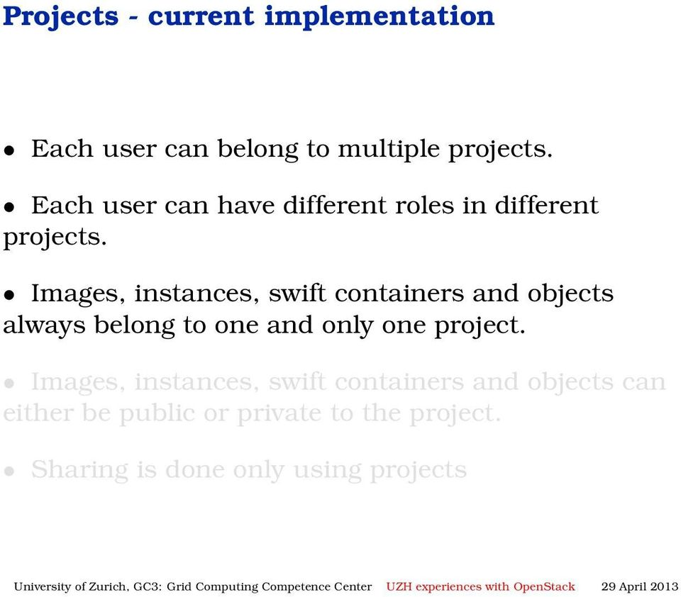 Images, instances, swift containers and objects always belong to one and only one project.