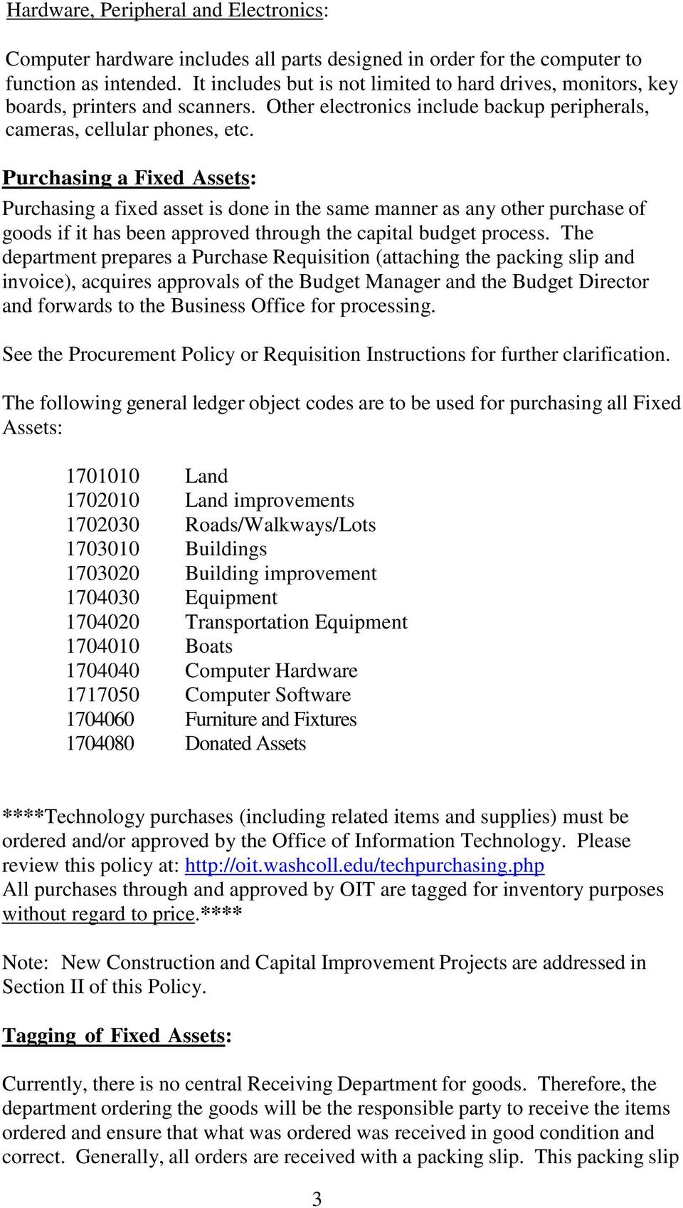 Purchasing a Fixed Assets: Purchasing a fixed asset is done in the same manner as any other purchase of goods if it has been approved through the capital budget process.