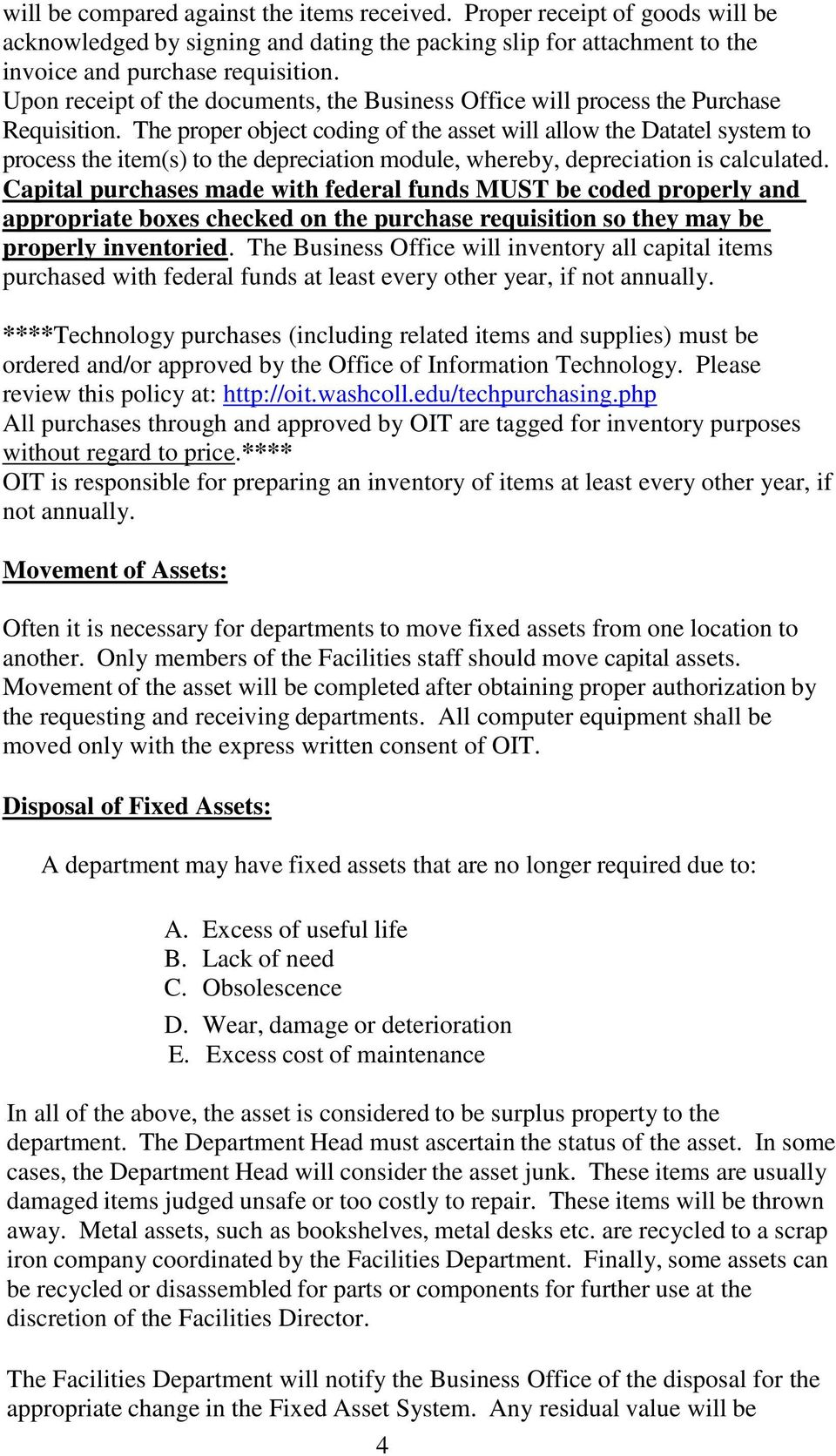 The proper object coding of the asset will allow the Datatel system to process the item(s) to the depreciation module, whereby, depreciation is calculated.