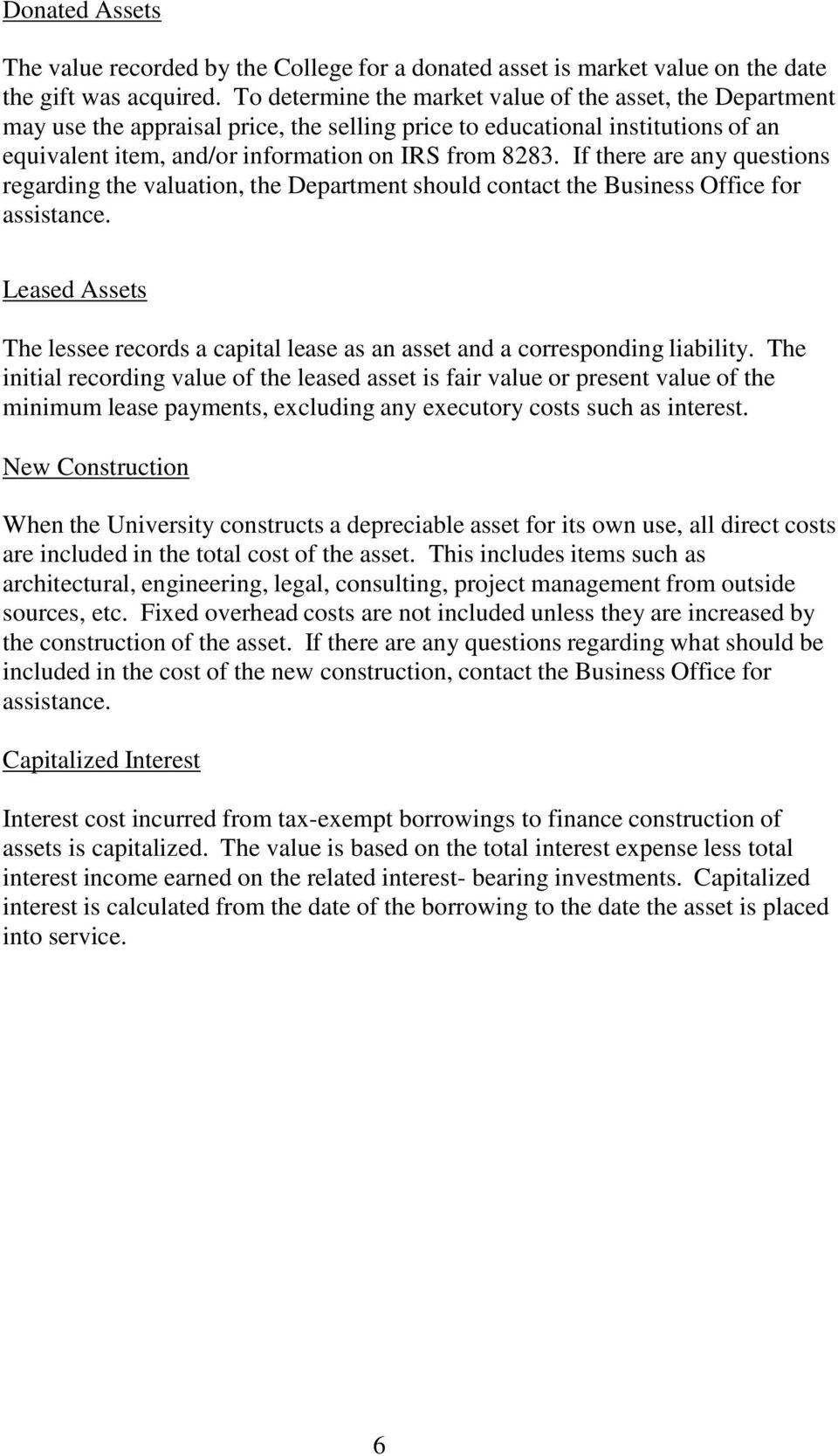 If there are any questions regarding the valuation, the Department should contact the Business Office for assistance.