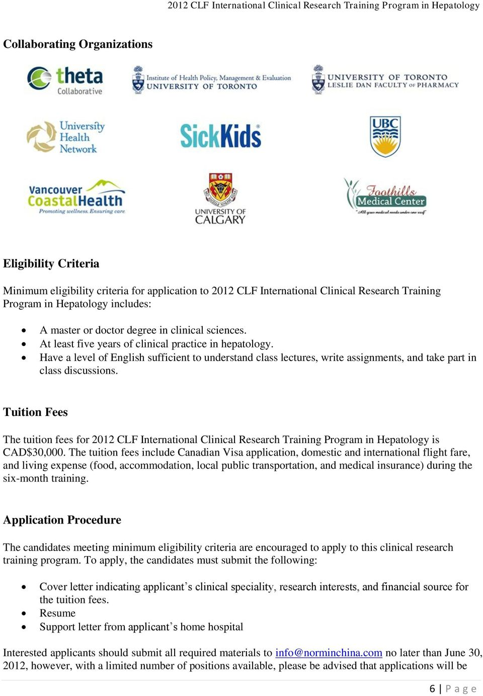 Tuitin Fees The tuitin fees fr 2012 CLF Internatinal Clinical Research Training Prgram in Hepatlgy is CAD$30,000.