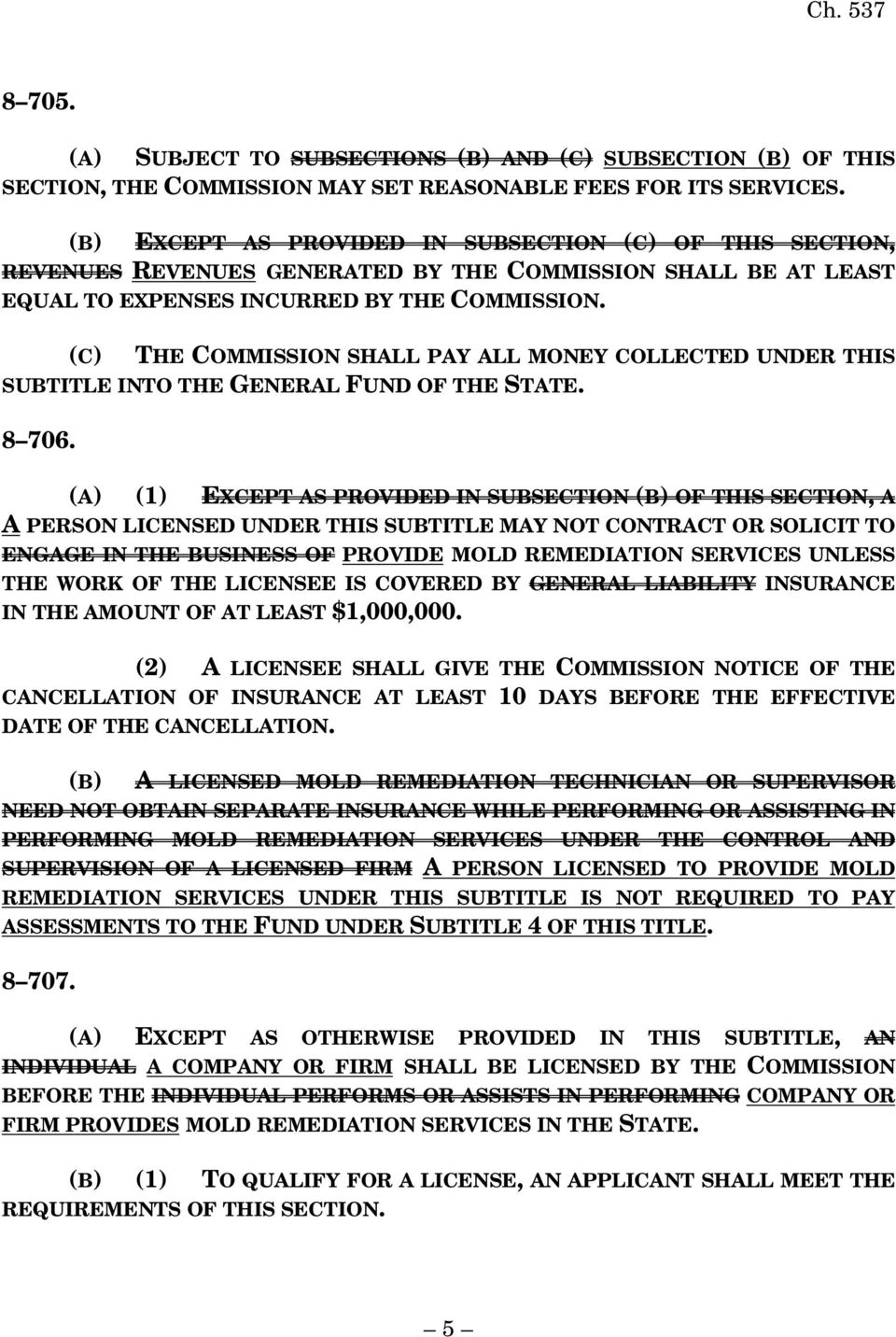 (C) THE COMMISSION SHALL PAY ALL MONEY COLLECTED UNDER THIS SUBTITLE INTO THE GENERAL FUND OF THE STATE. 8 706.