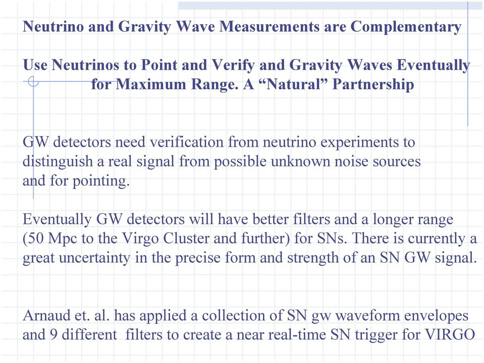 Eventually GW detectors will have better filters and a longer range (50 Mpc to the Virgo Cluster and further) for SNs.