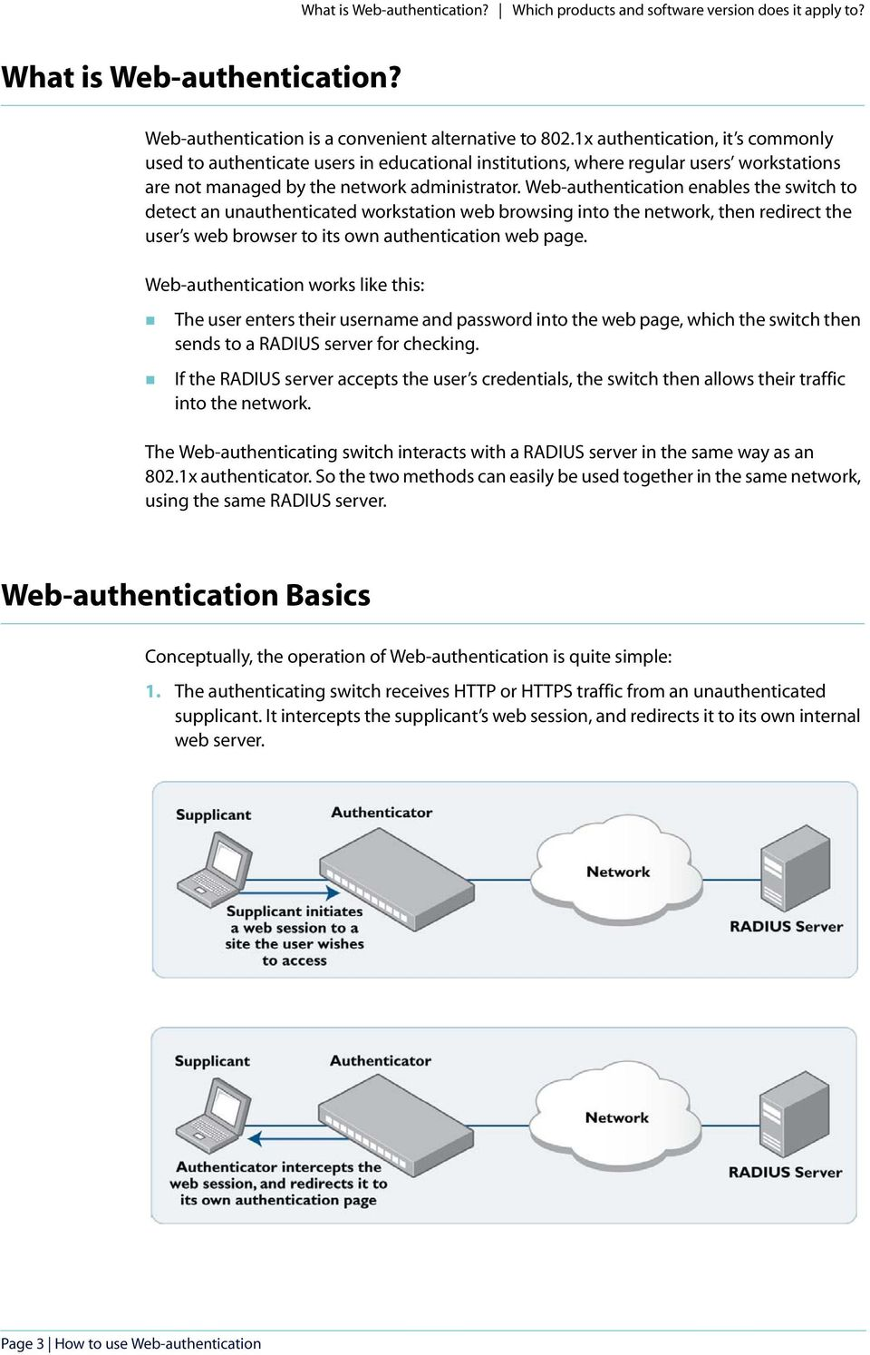 Web-authentication enables the switch to detect an unauthenticated workstation web browsing into the network, then redirect the user s web browser to its own authentication web page.