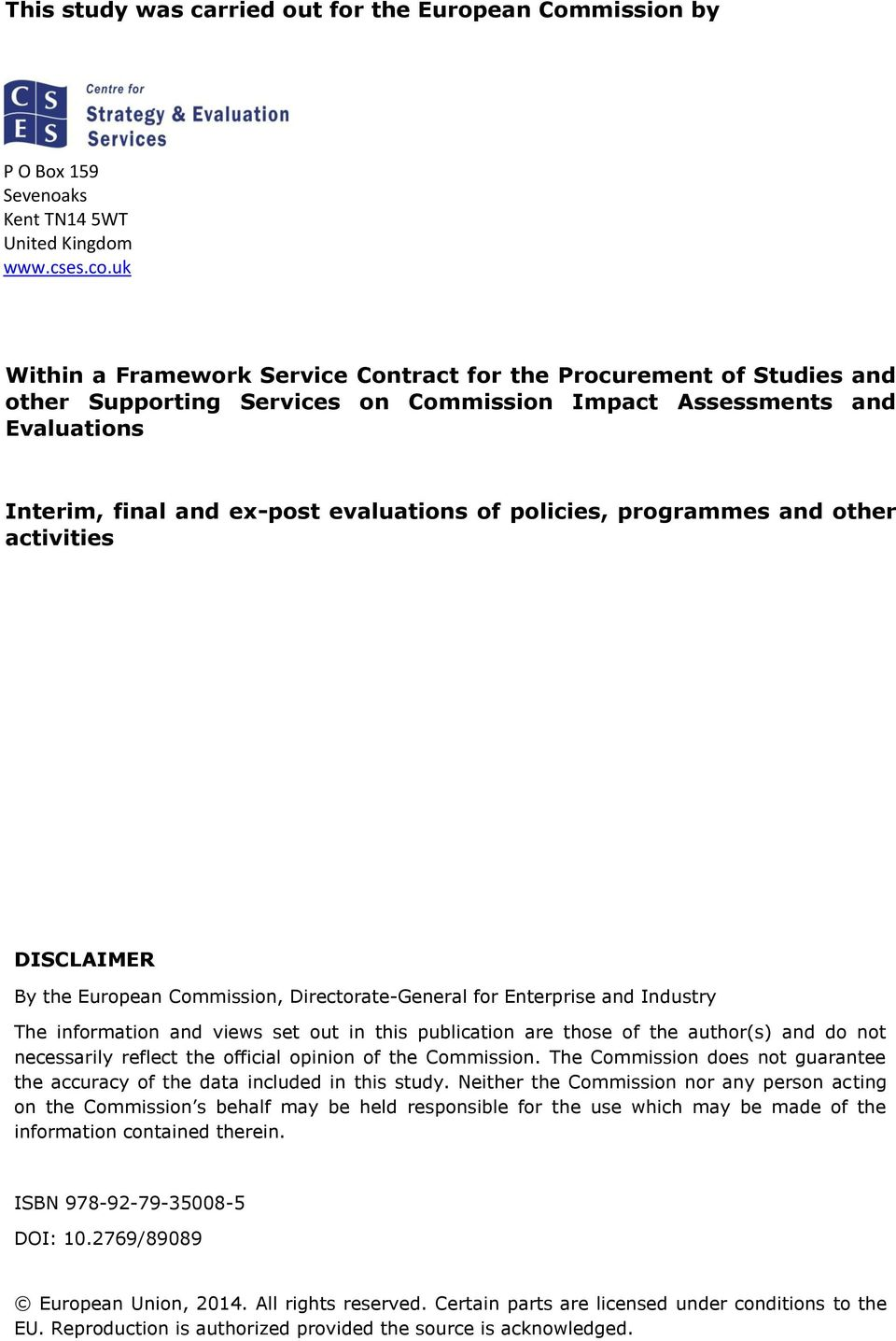 policies, programmes and other activities DISCLAIMER By the European Commission, Directorate-General for Enterprise and Industry The information and views set out in this publication are those of the