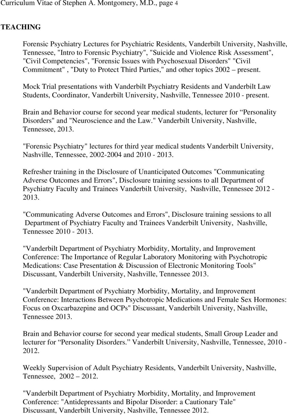 "Competencies"", ""Forensic Issues with Psychosexual Disorders"" ""Civil Commitment"", ""Duty to Protect Third Parties,"" and other topics 2002 present."
