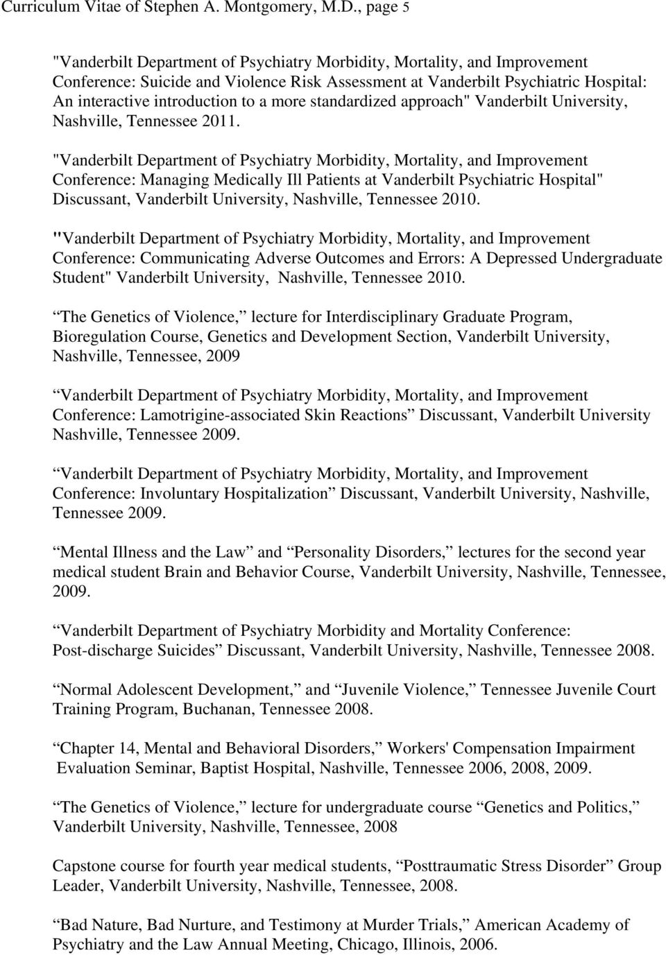 "2011. Conference: Managing Medically Ill Patients at Vanderbilt Psychiatric Hospital"" Discussant, Vanderbilt University, Nashville, Tennessee 2010."