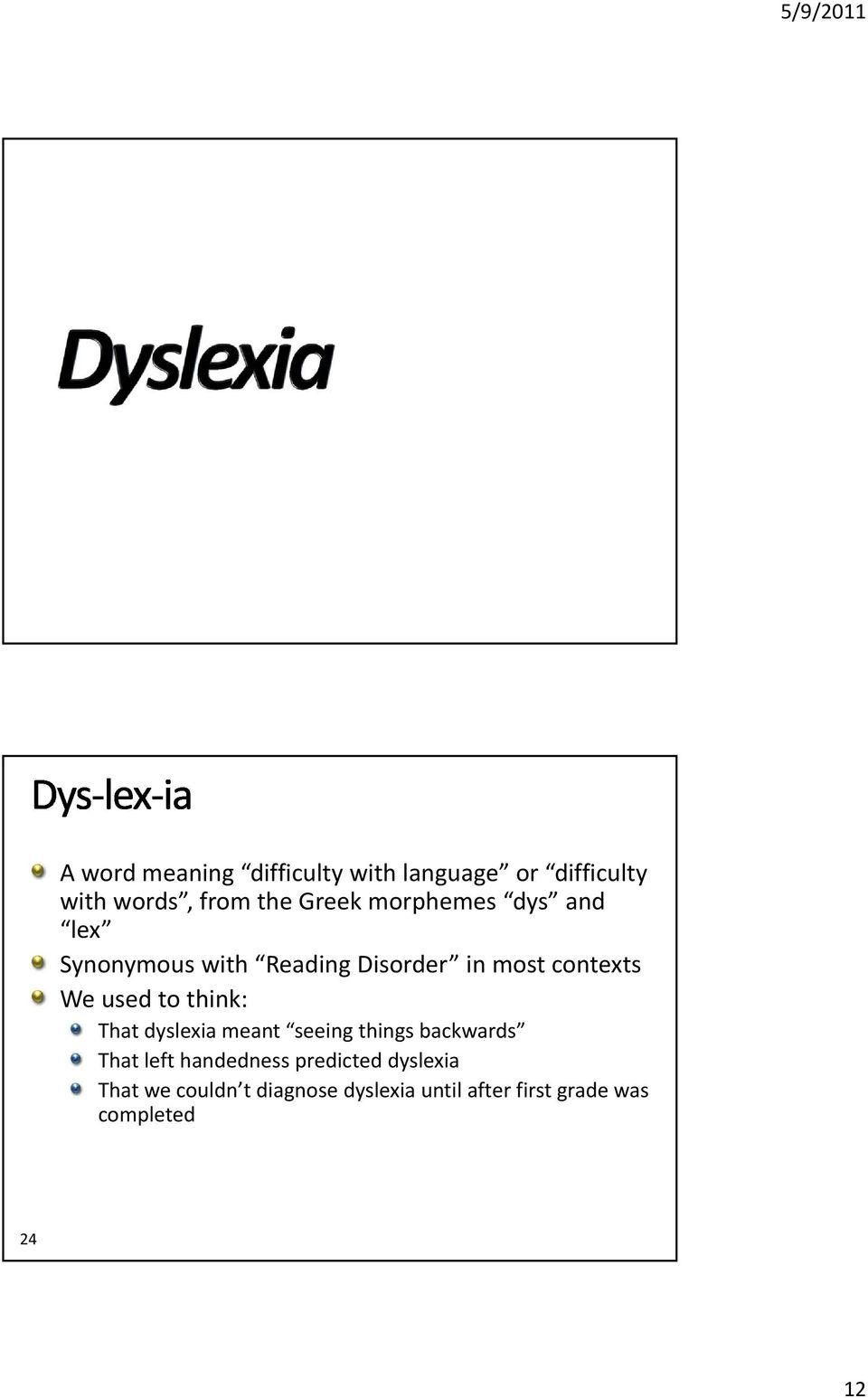 think: That dyslexia meant seeing things backwards That left handedness predicted