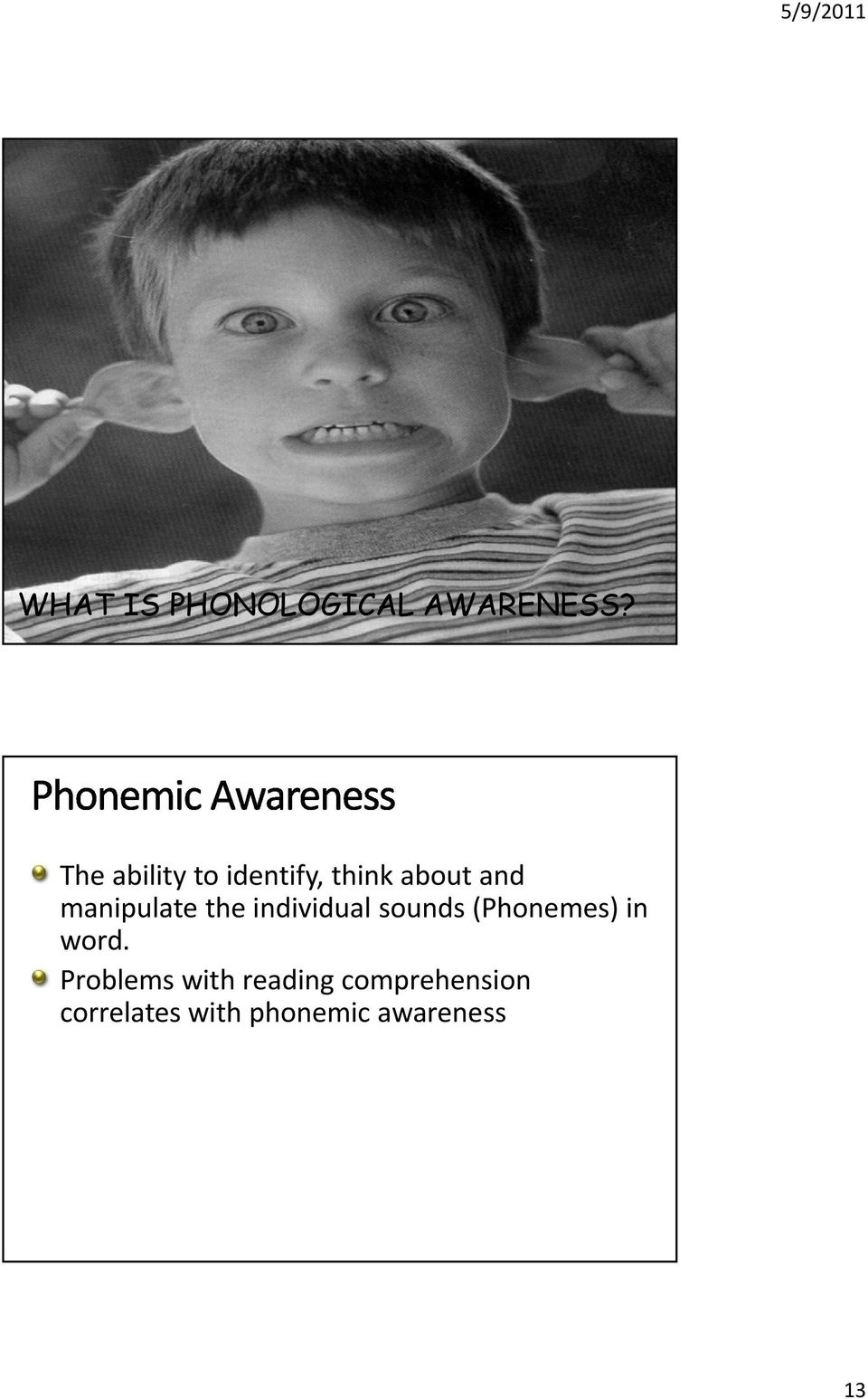 manipulate the individual sounds (Phonemes) in