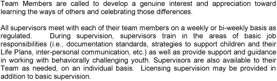 During supervision, supervisors train in the areas of basic job responsibilities (i.e., documentation standards, strategies to support children and their Life Plans, inter-personal communication, etc.