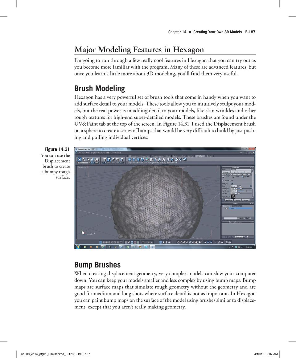 Brush Modeling Hexagon has a very powerful set of brush tools that come in handy when you want to add surface detail to your models.