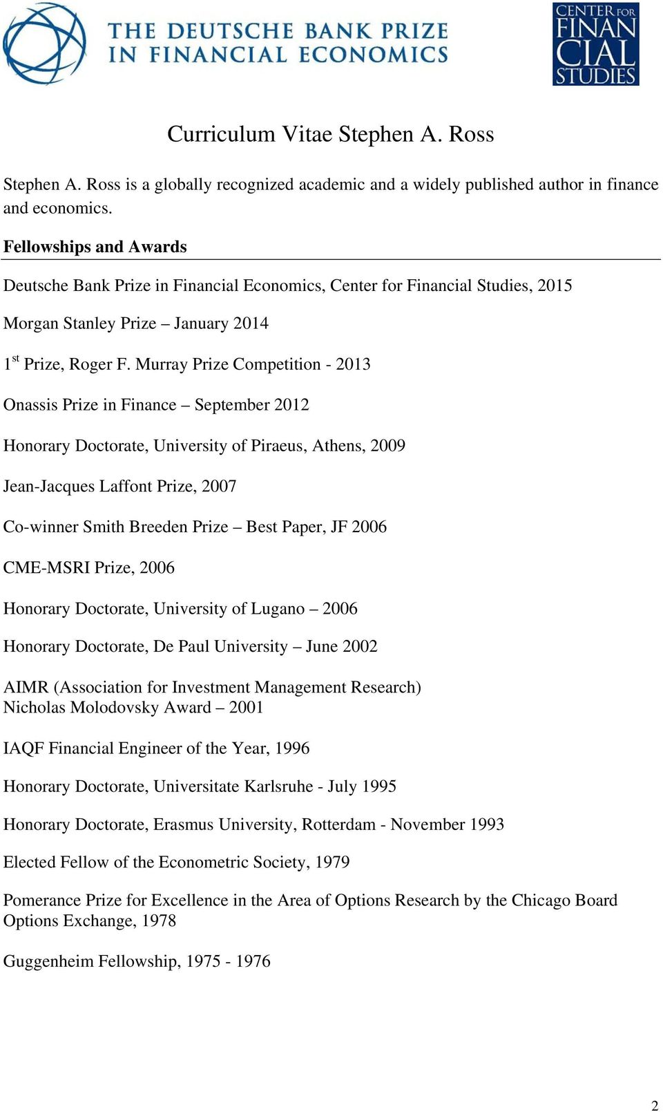 Murray Prize Competition - 2013 Onassis Prize in Finance September 2012 Honorary Doctorate, University of Piraeus, Athens, 2009 Jean-Jacques Laffont Prize, 2007 Co-winner Smith Breeden Prize Best