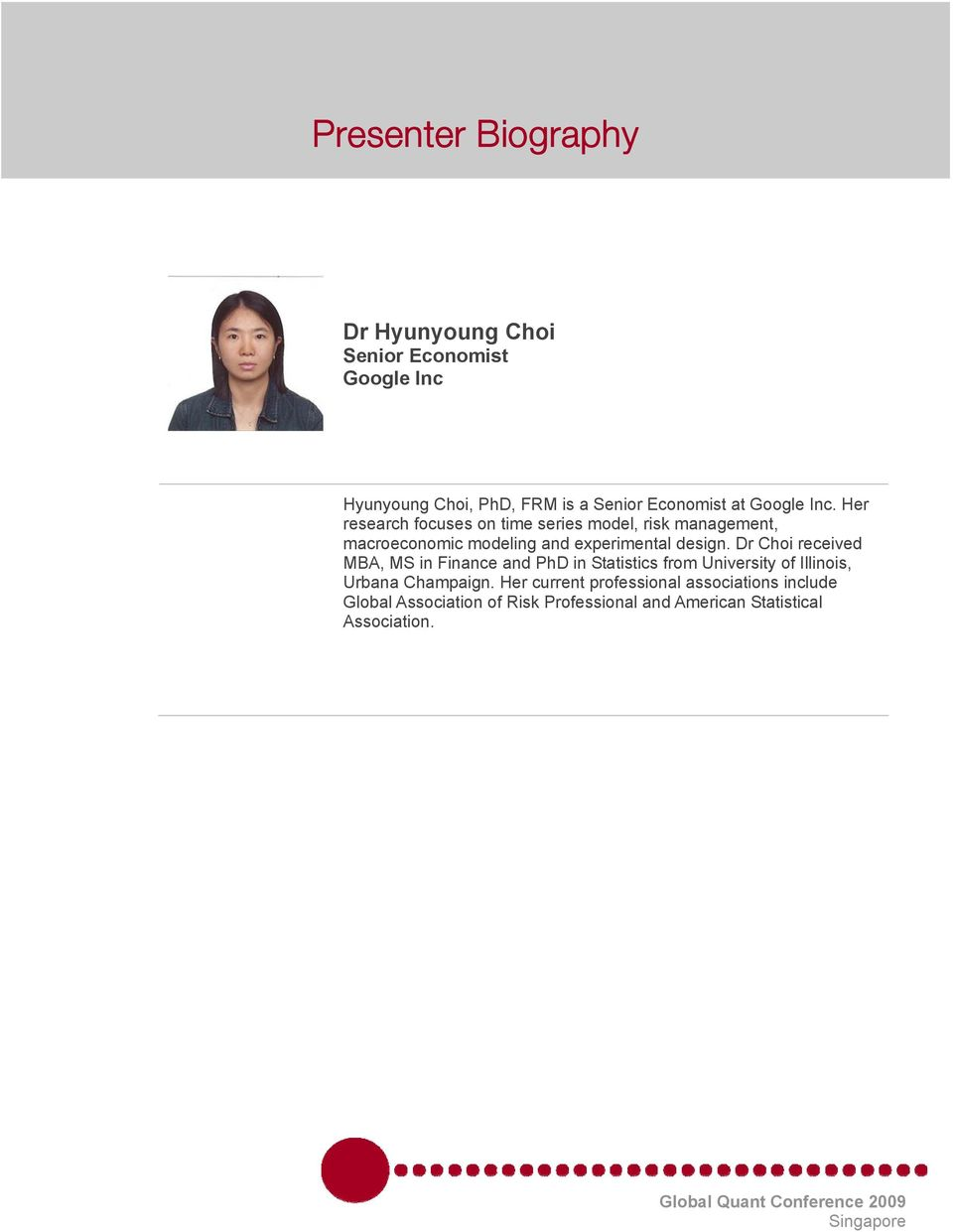 Dr Choi received MBA, MS in Finance and PhD in Statistics from University of Illinois, Urbana Champaign.