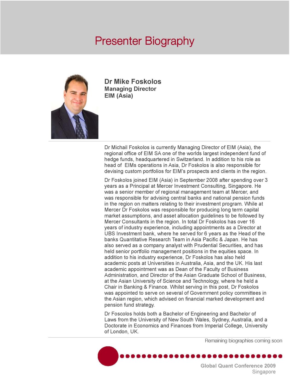 In addition to his role as head of EIMs operations in Asia, Dr Foskolos is also responsible for devising custom portfolios for EIM s prospects and clients in the region.