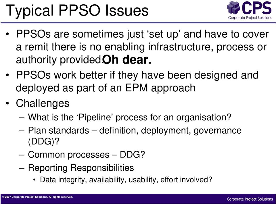 PPSOs work better if they have been designed and deployed as part of an EPM approach Challenges Oh dear.