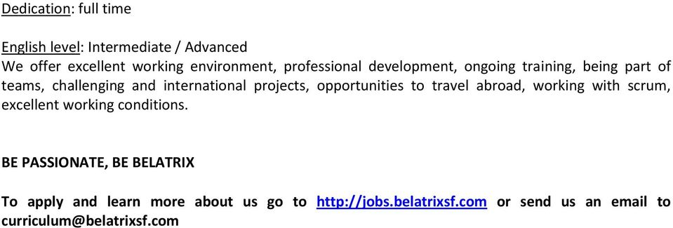 projects, opportunities to travel abroad, working with scrum, excellent working conditions.