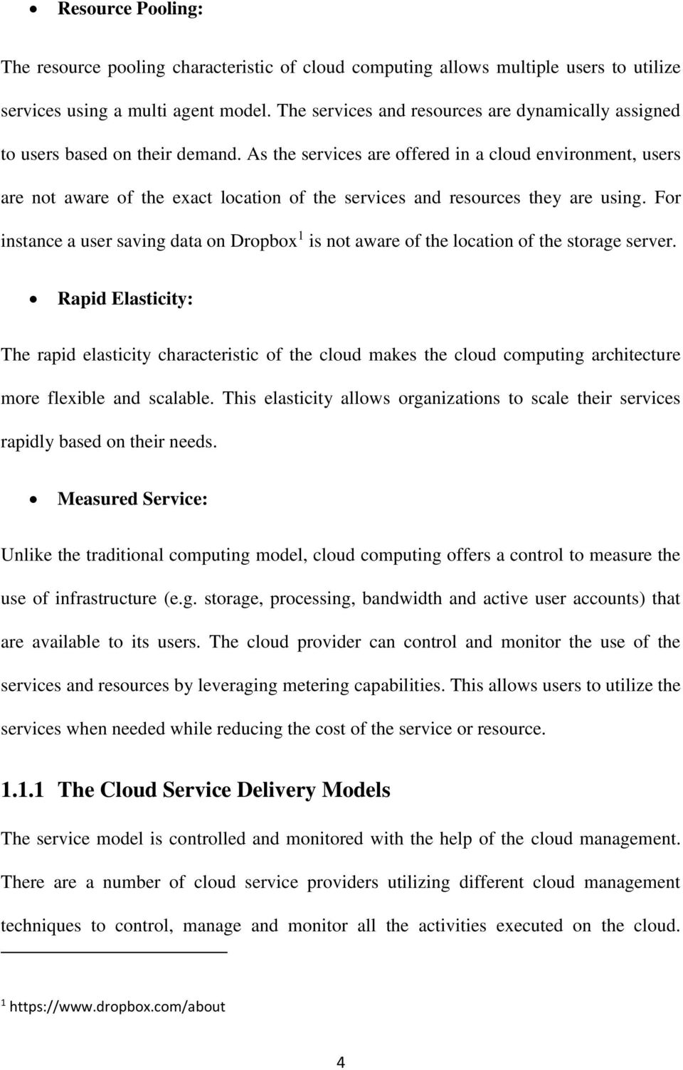 As the services are offered in a cloud environment, users are not aware of the exact location of the services and resources they are using.