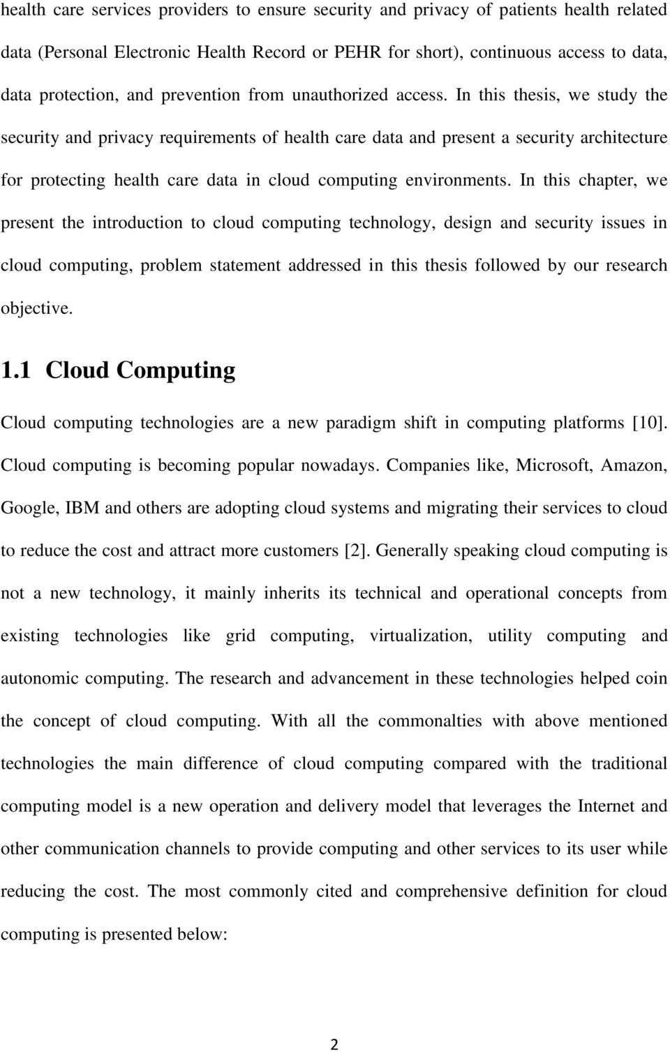 In this thesis, we study the security and privacy requirements of health care data and present a security architecture for protecting health care data in cloud computing environments.