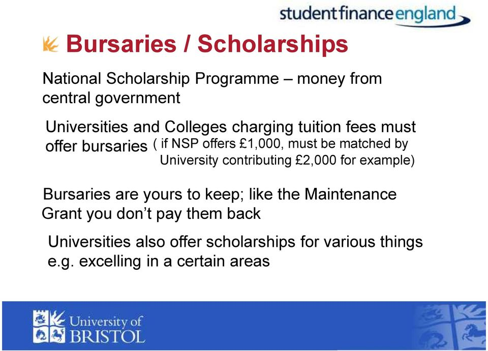 University contributing 2,000 for example) Bursaries are yours to keep; like the Maintenance Grant you