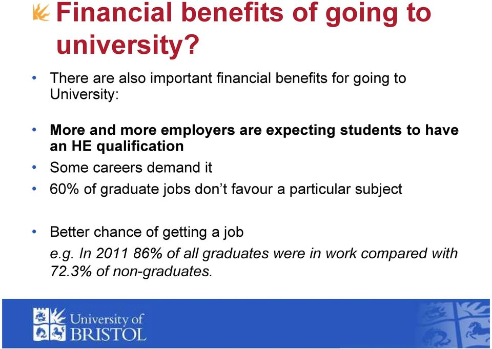 are expecting students to have an HE qualification Some careers demand it 60% of graduate jobs