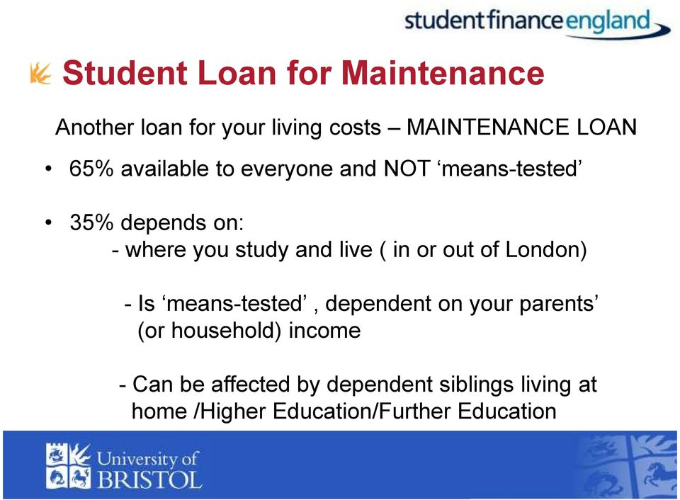 in or out of London) - Is means-tested, dependent on your parents (or household) income