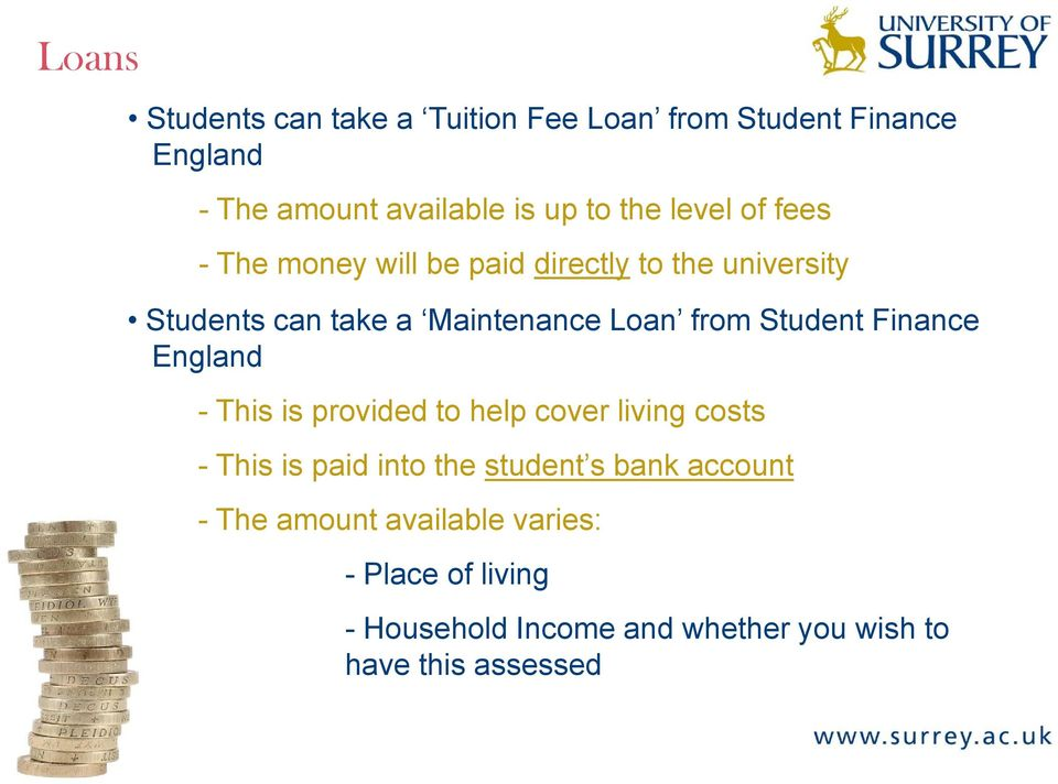 Student Finance England - This is provided to help cover living costs - This is paid into the student s bank