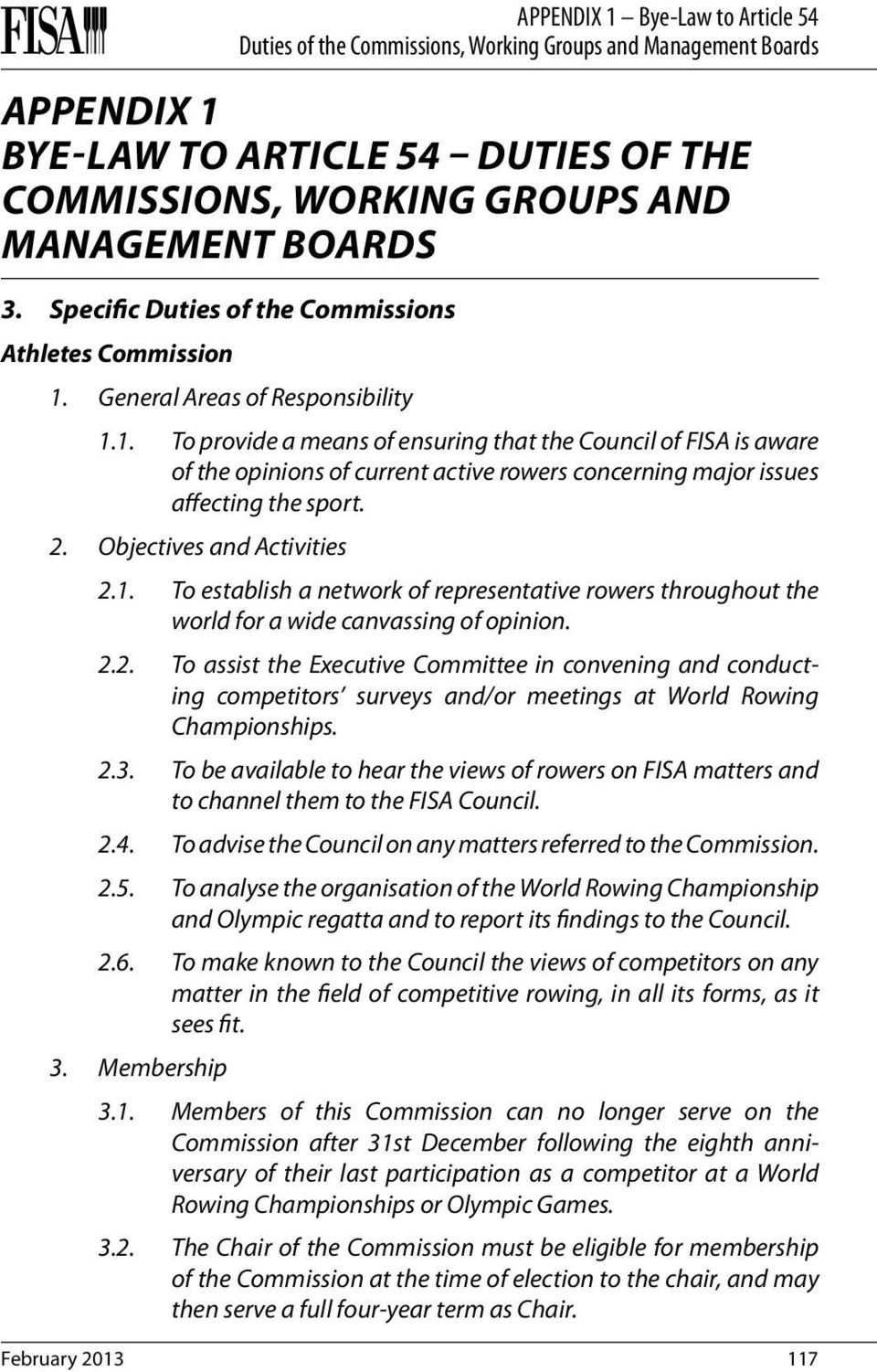 2.3. To be available to hear the views of rowers on FISA matters and to channel them to the FISA Council. 2.4. To advise the Council on any matters referred to the Commission. 2.5.