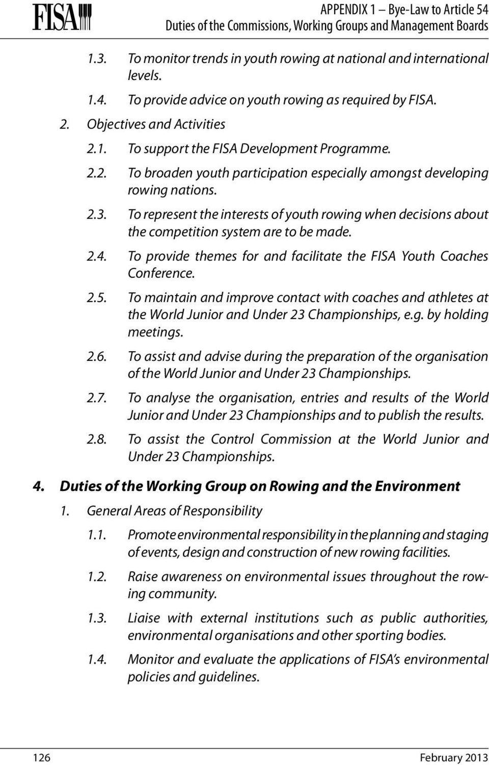 To represent the interests of youth rowing when decisions about the competition system are to be made. 2.4. To provide themes for and facilitate the FISA Youth Coaches Conference. 2.5.
