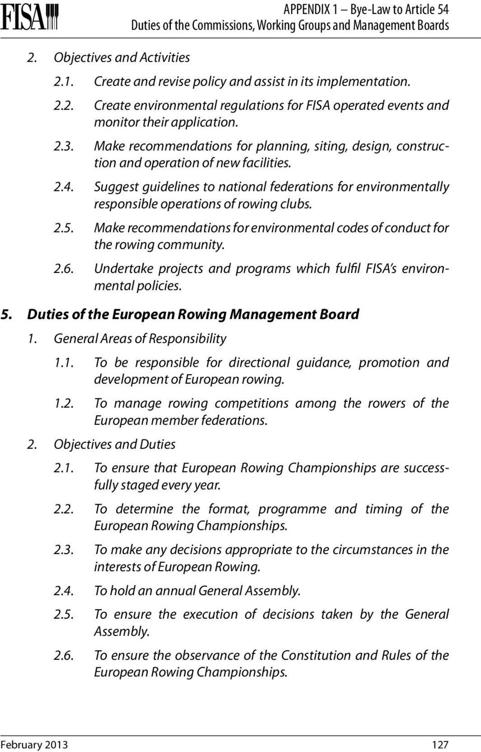 Suggest guidelines to national federations for environmentally responsible operations of rowing clubs. 2.5. Make recommendations for environmental codes of conduct for the rowing community. 2.6.
