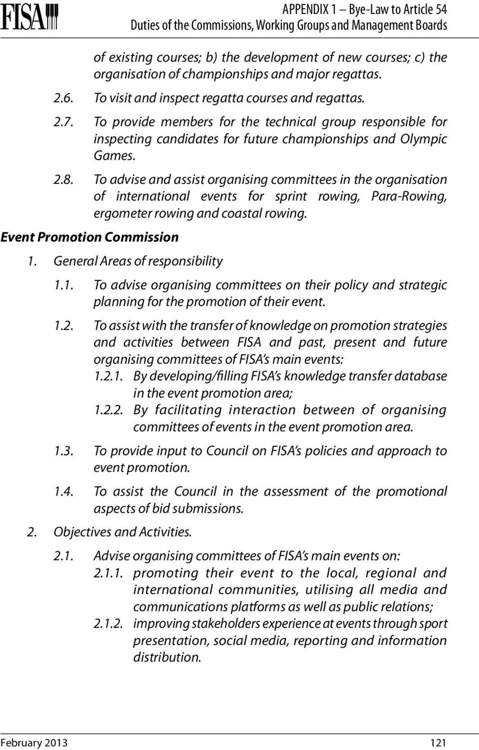 To advise and assist organising committees in the organisation of international events for sprint rowing, Para-Rowing, ergometer rowing and coastal rowing. Event Promotion Commission 1.
