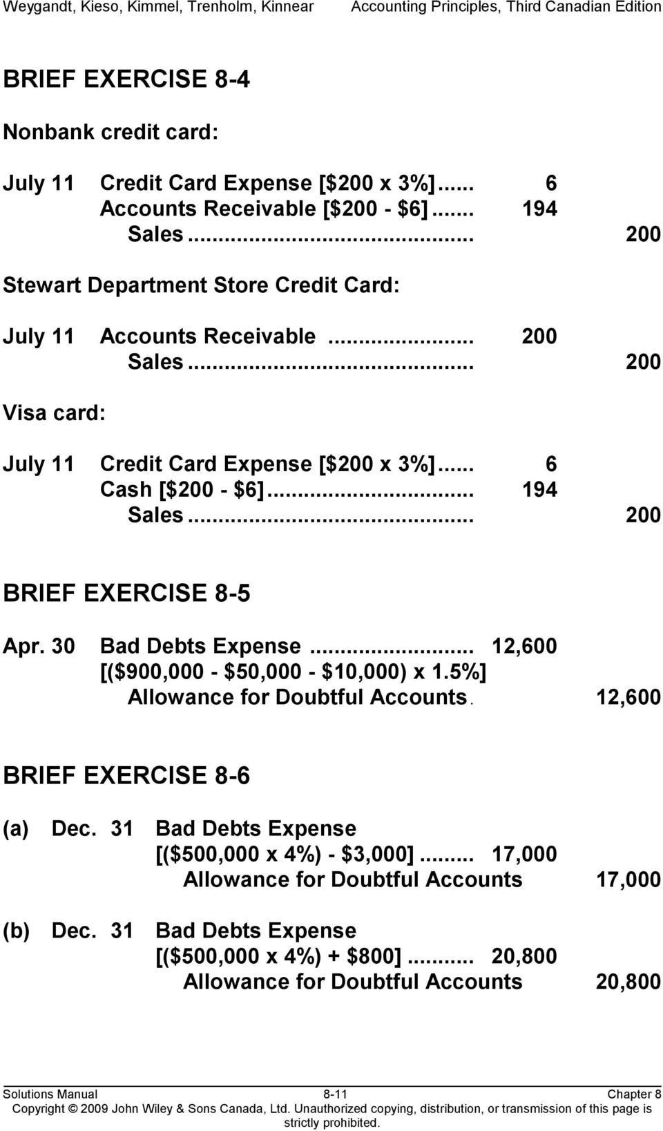 .. 200 BRIEF EXERCISE 8-5 Apr. 30 Bad Debts Expense... 12,600 [($900,000 - $50,000 - $10,000) x 1.5%] Allowance for Doubtful Accounts. 12,600 BRIEF EXERCISE 8-6 (a) Dec.