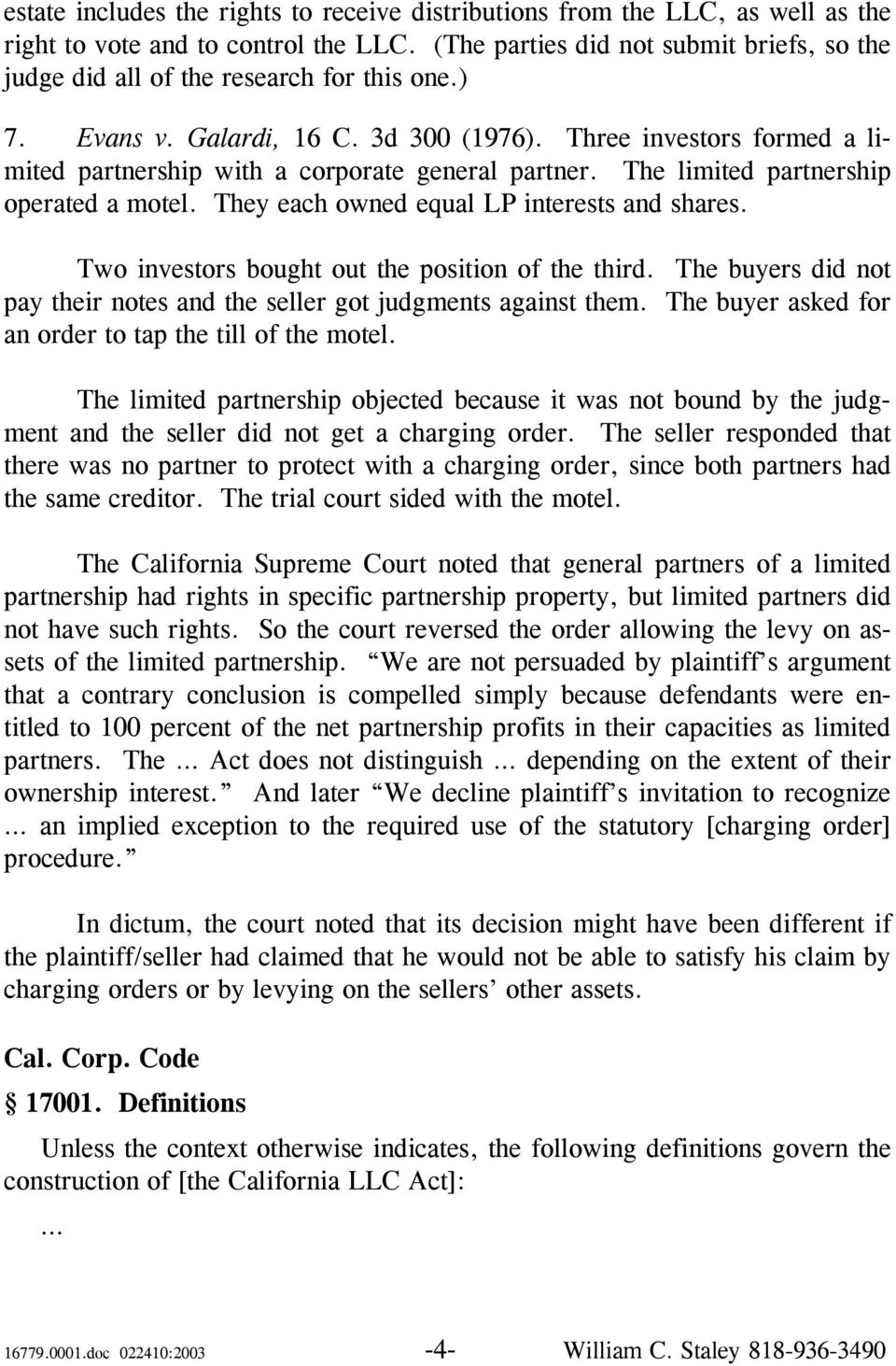 Three investors formed a limited partnership with a corporate general partner. The limited partnership operated a motel. They each owned equal LP interests and shares.