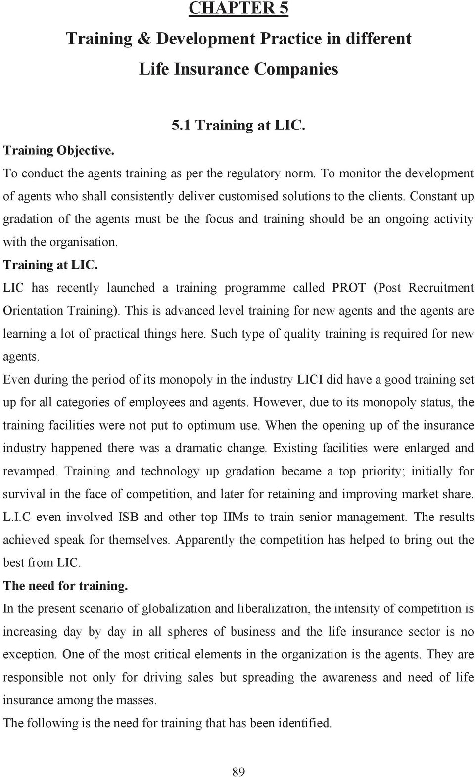 Constant up gradation of the agents must be the focus and training should be an ongoing activity with the organisation. Training at LIC.
