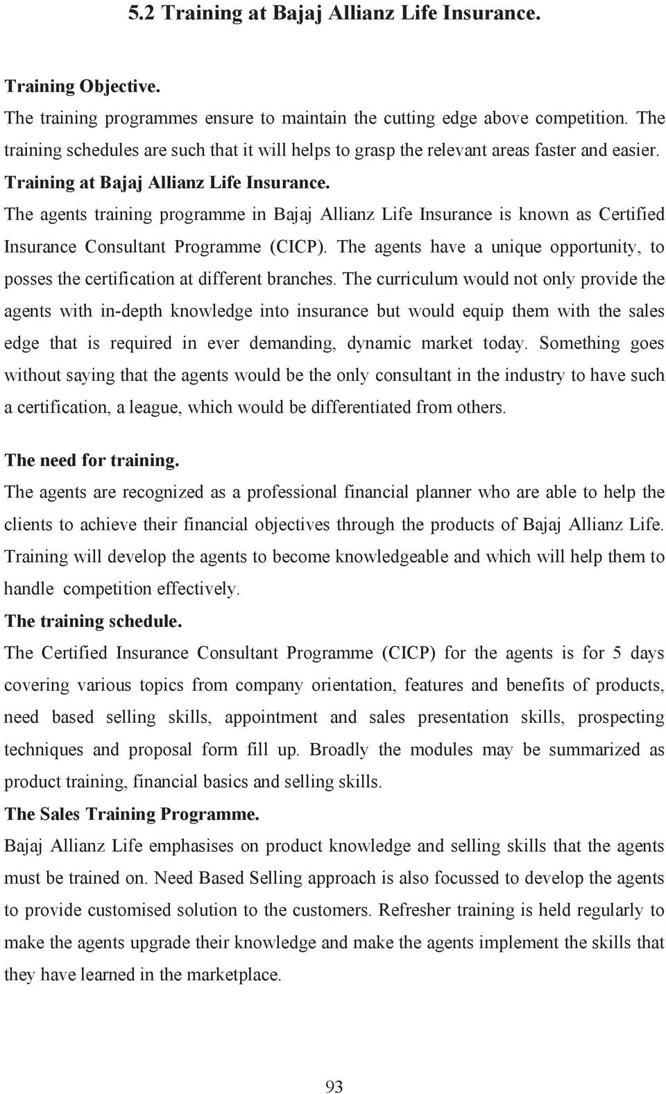 The agents training programme in Bajaj Allianz Life Insurance is known as Certified Insurance Consultant Programme (CICP).