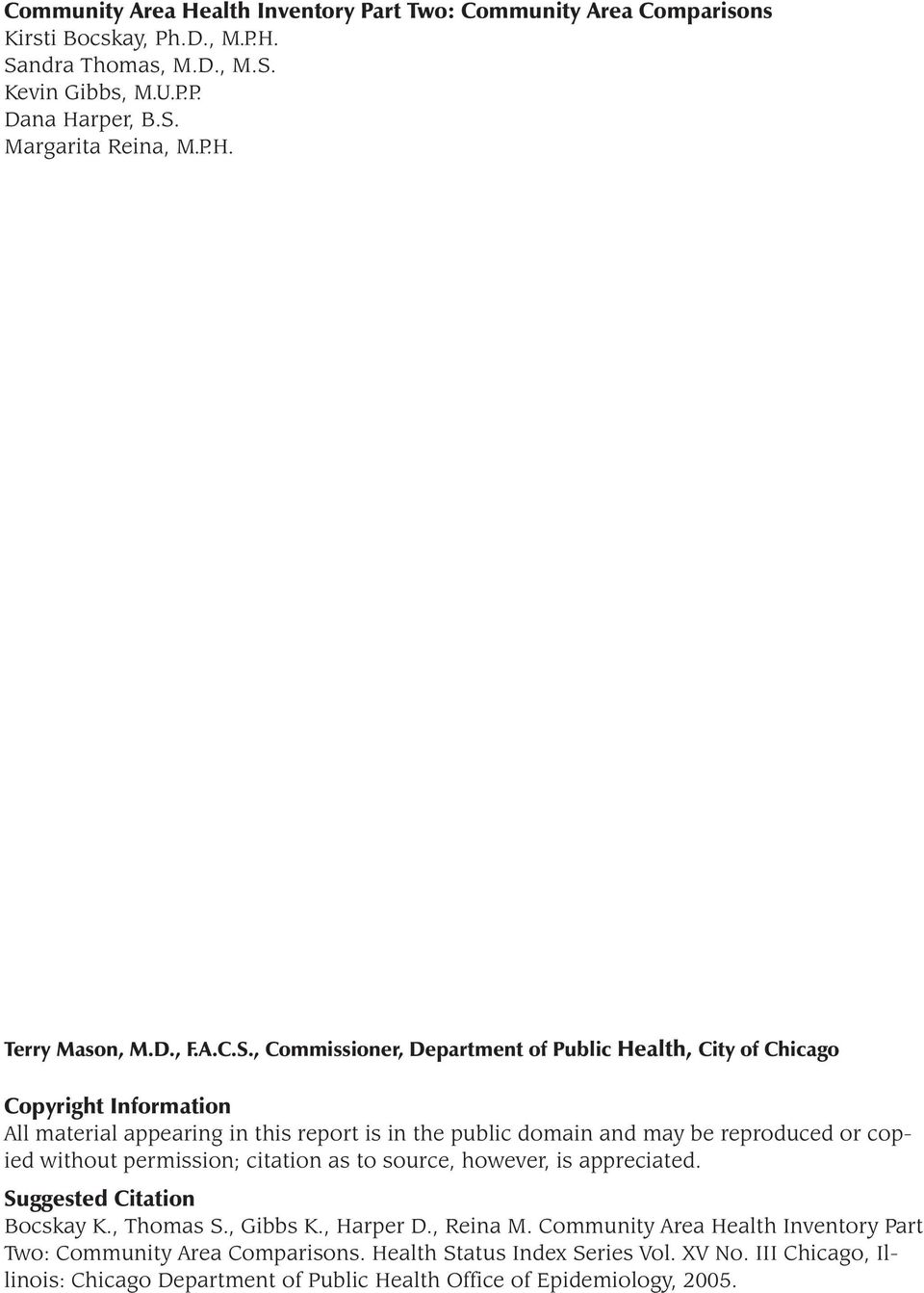 , Commissioner, Department of Public Health, City of Chicago Copyright Information All material appearing in this report is in the public domain and may be reproduced or copied