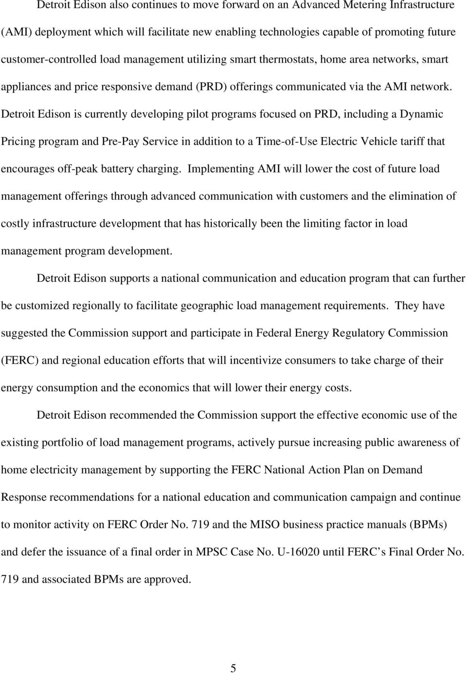 Detroit Edison is currently developing pilot programs focused on PRD, including a Dynamic Pricing program and Pre-Pay Service in addition to a Time-of-Use Electric Vehicle tariff that encourages