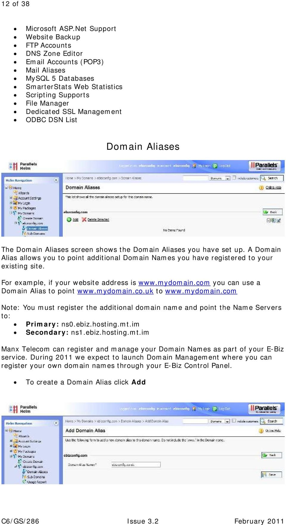 List Dmain Aliases The Dmain Aliases screen shws the Dmain Aliases yu have set up. A Dmain Alias allws yu t pint additinal Dmain Names yu have registered t yur existing site.