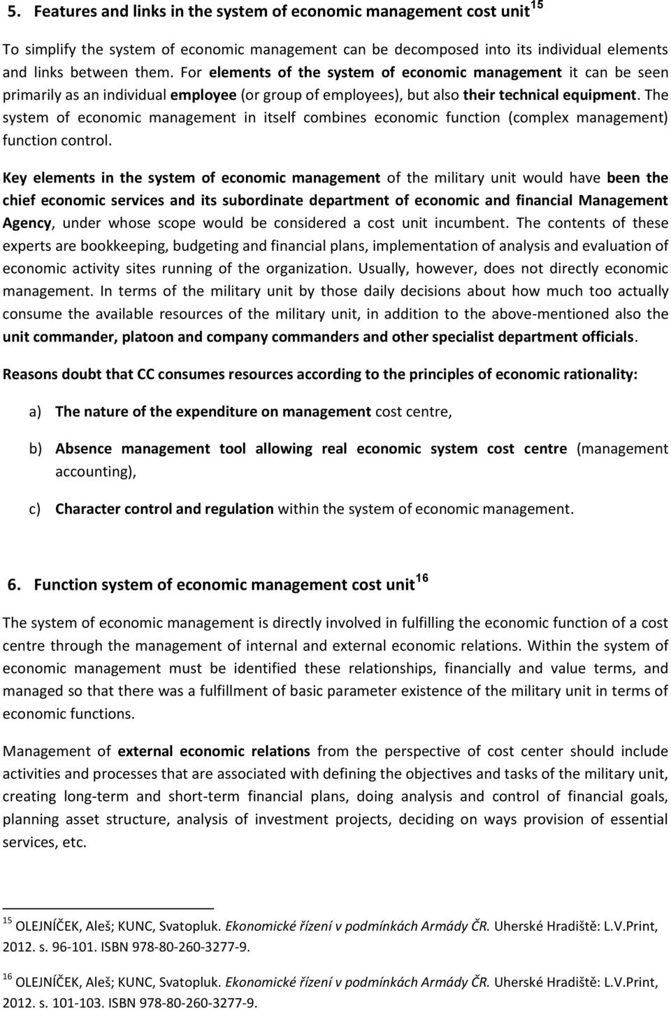 The system of economic management in itself combines economic function (complex management) function control.