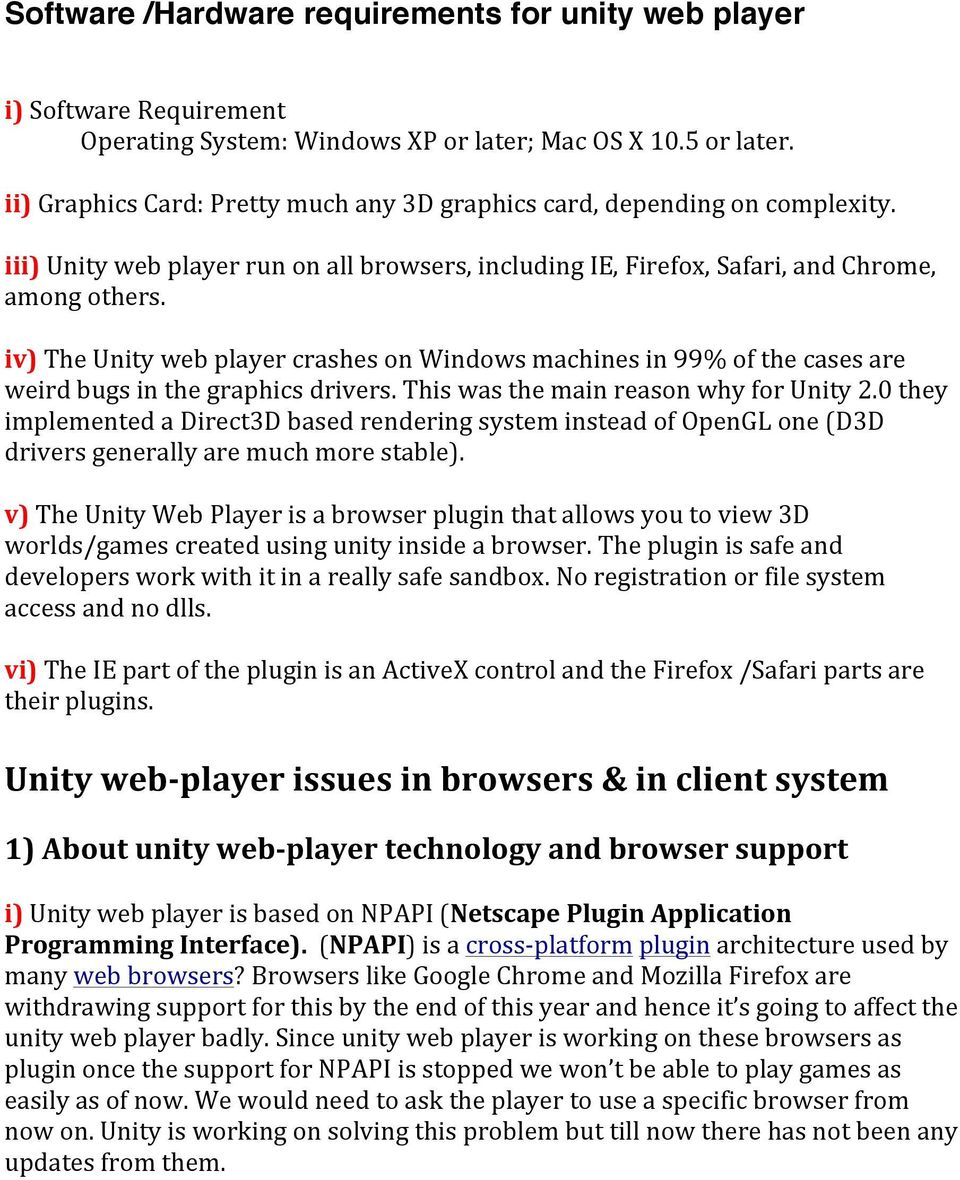 iv) The Unity web player crashes on Windows machines in 99% of the cases are weird bugs in the graphics drivers. This was the main reason why for Unity 2.