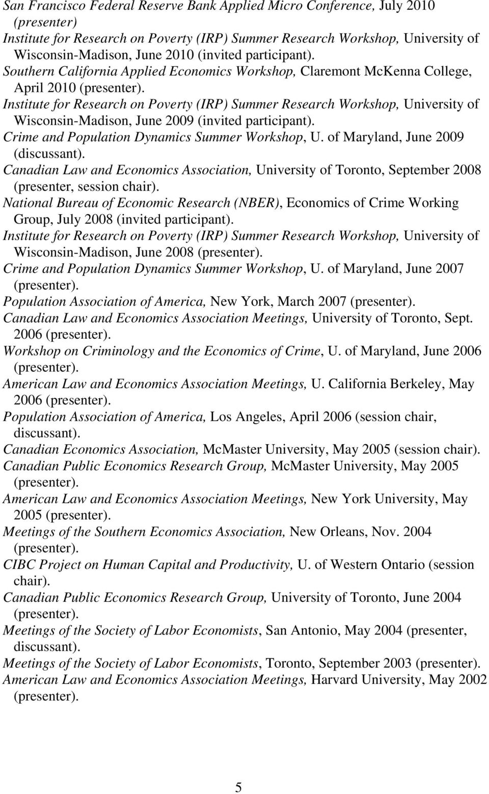 of Maryland, June 2009 (discussant). Canadian Law and Economics Association, University of Toronto, September 2008 (presenter, session chair).