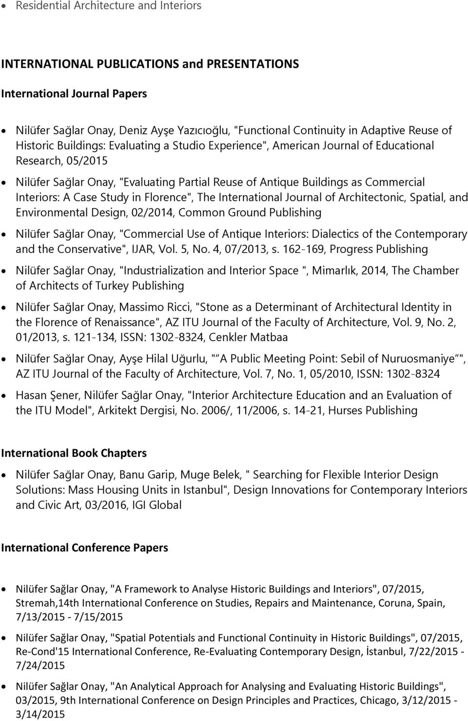 "A Case Study in Florence"", The International Journal of Architectonic, Spatial, and Environmental Design, 02/2014, Common Ground Publishing Nilüfer Sağlar Onay, ""Commercial Use of Antique Interiors:"