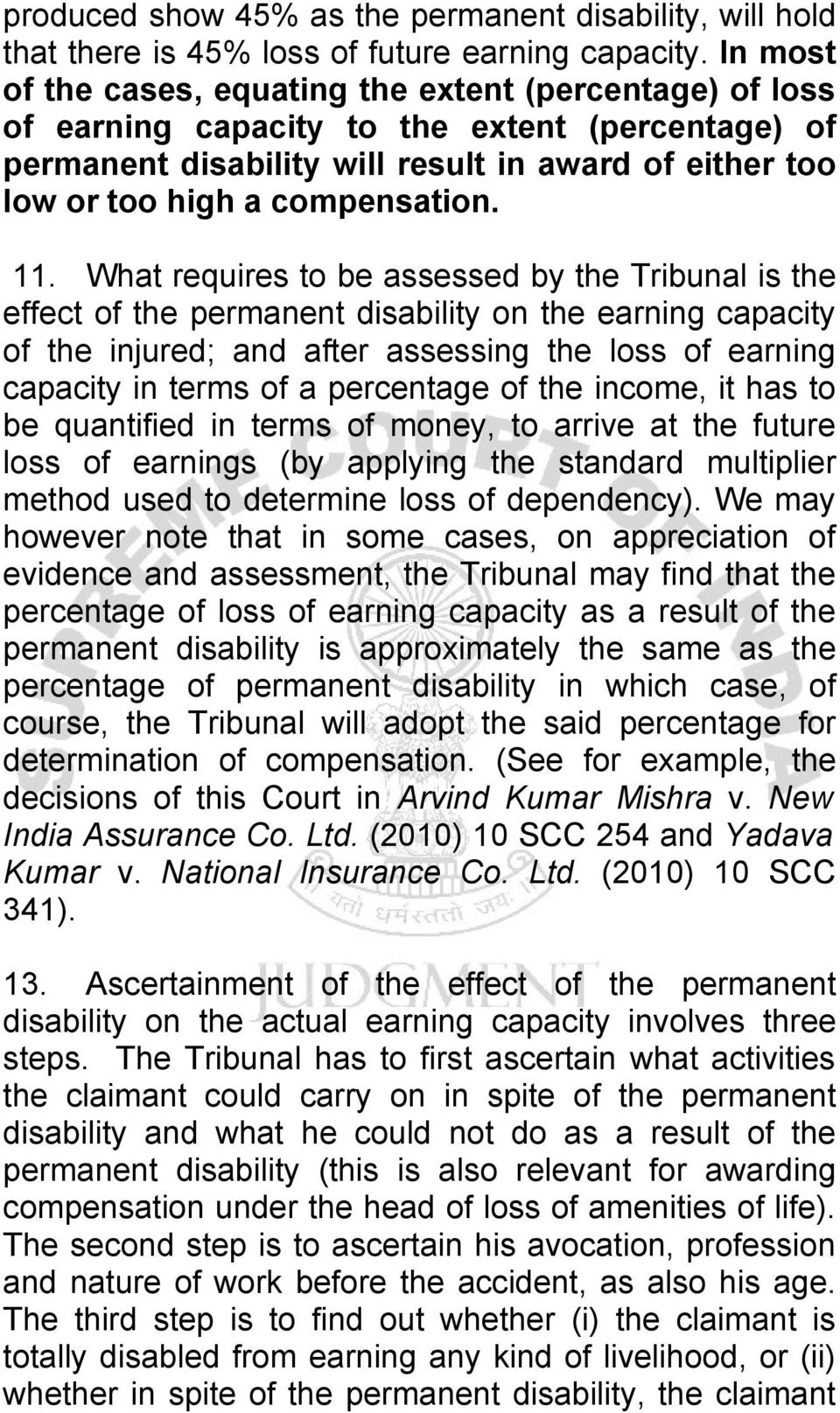 11. What requires to be assessed by the Tribunal is the effect of the permanent disability on the earning capacity of the injured; and after assessing the loss of earning capacity in terms of a