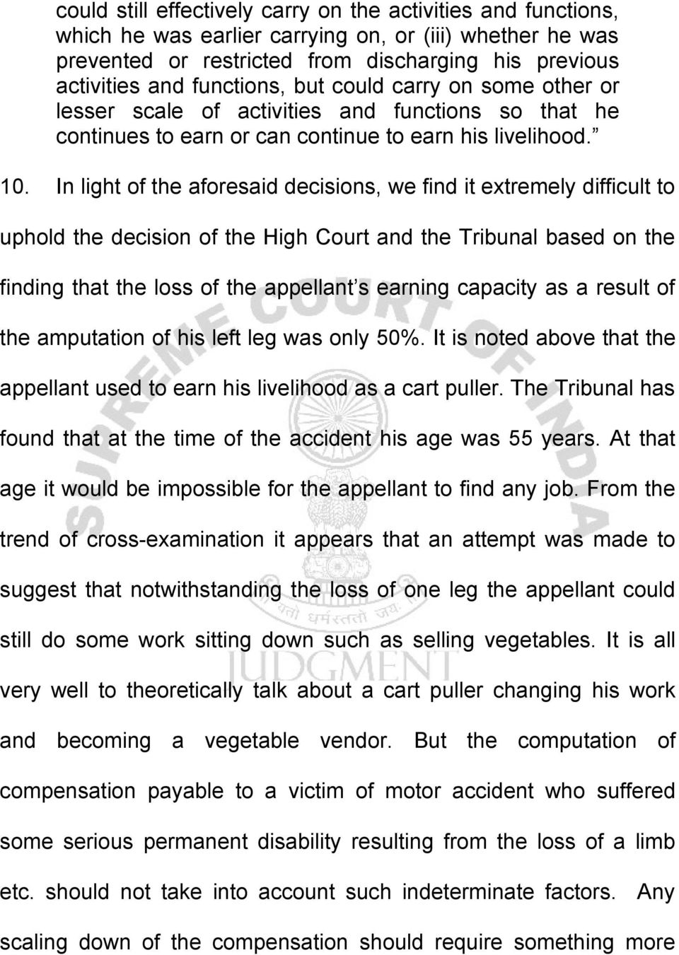In light of the aforesaid decisions, we find it extremely difficult to uphold the decision of the High Court and the Tribunal based on the finding that the loss of the appellant s earning capacity as