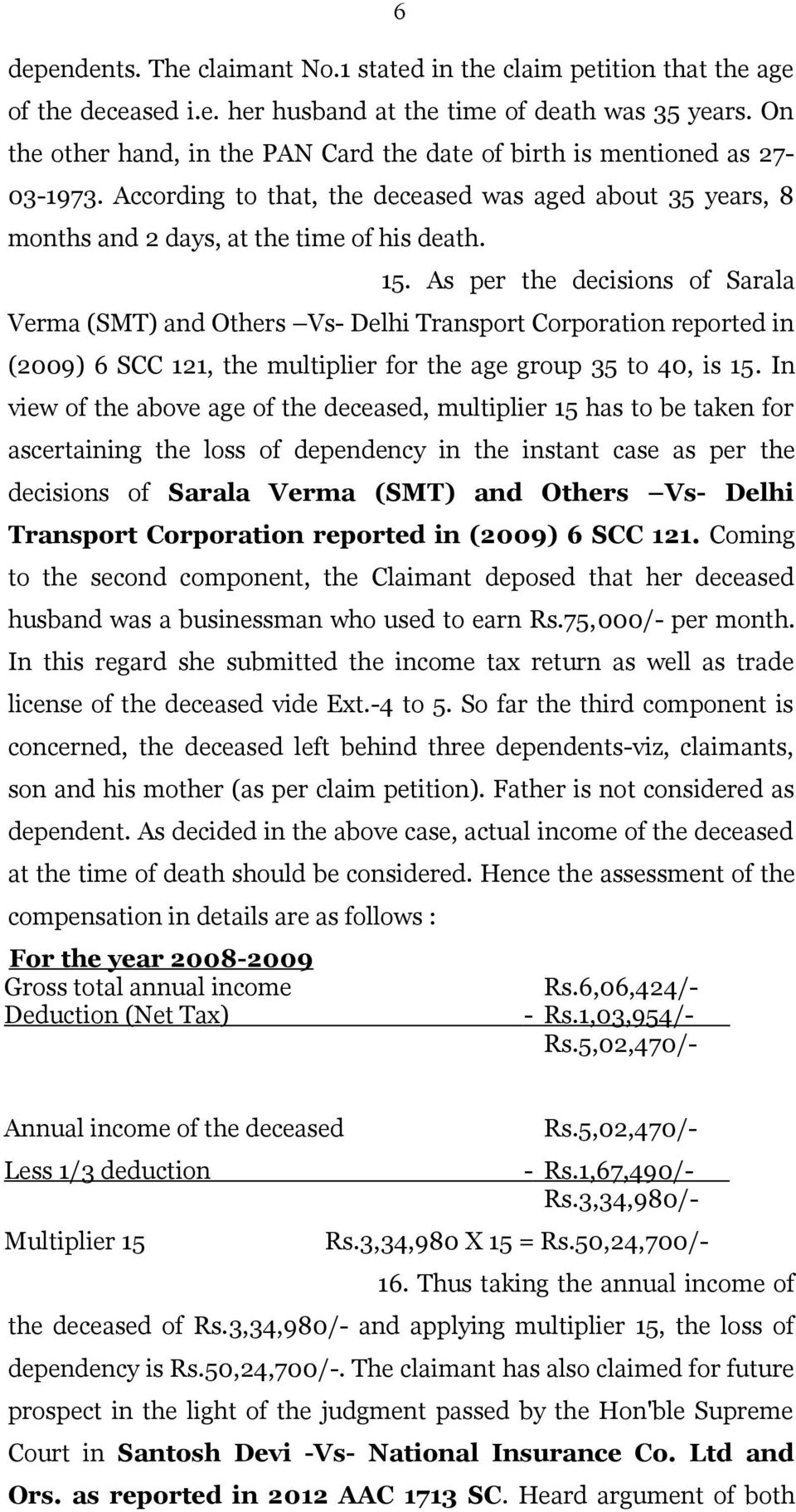 As per the decisions of Sarala Verma (SMT) and Others Vs- Delhi Transport Corporation reported in (2009) 6 SCC 121, the multiplier for the age group 35 to 40, is 15.