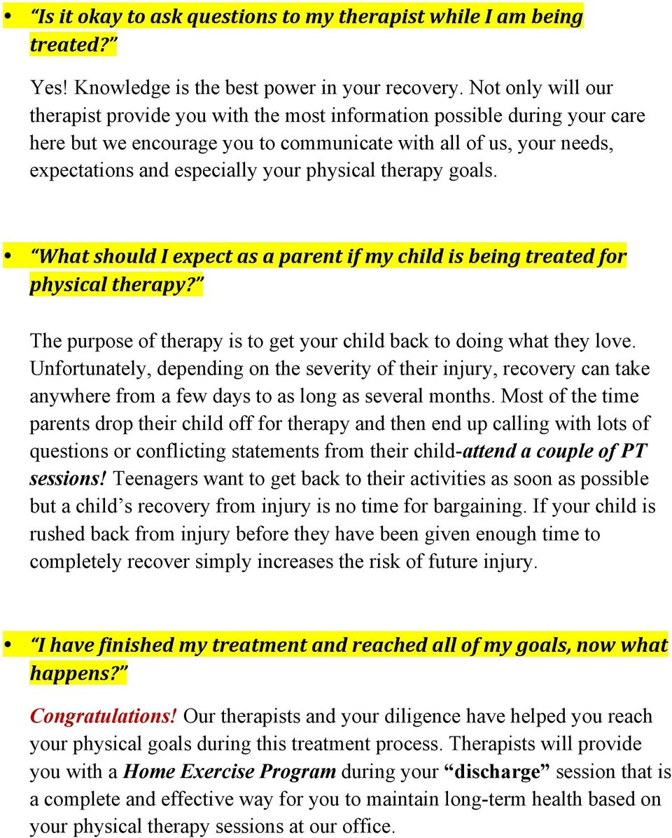 physical therapy goals. What should I expect as a parent if my child is being treated for physical therapy? The purpose of therapy is to get your child back to doing what they love.