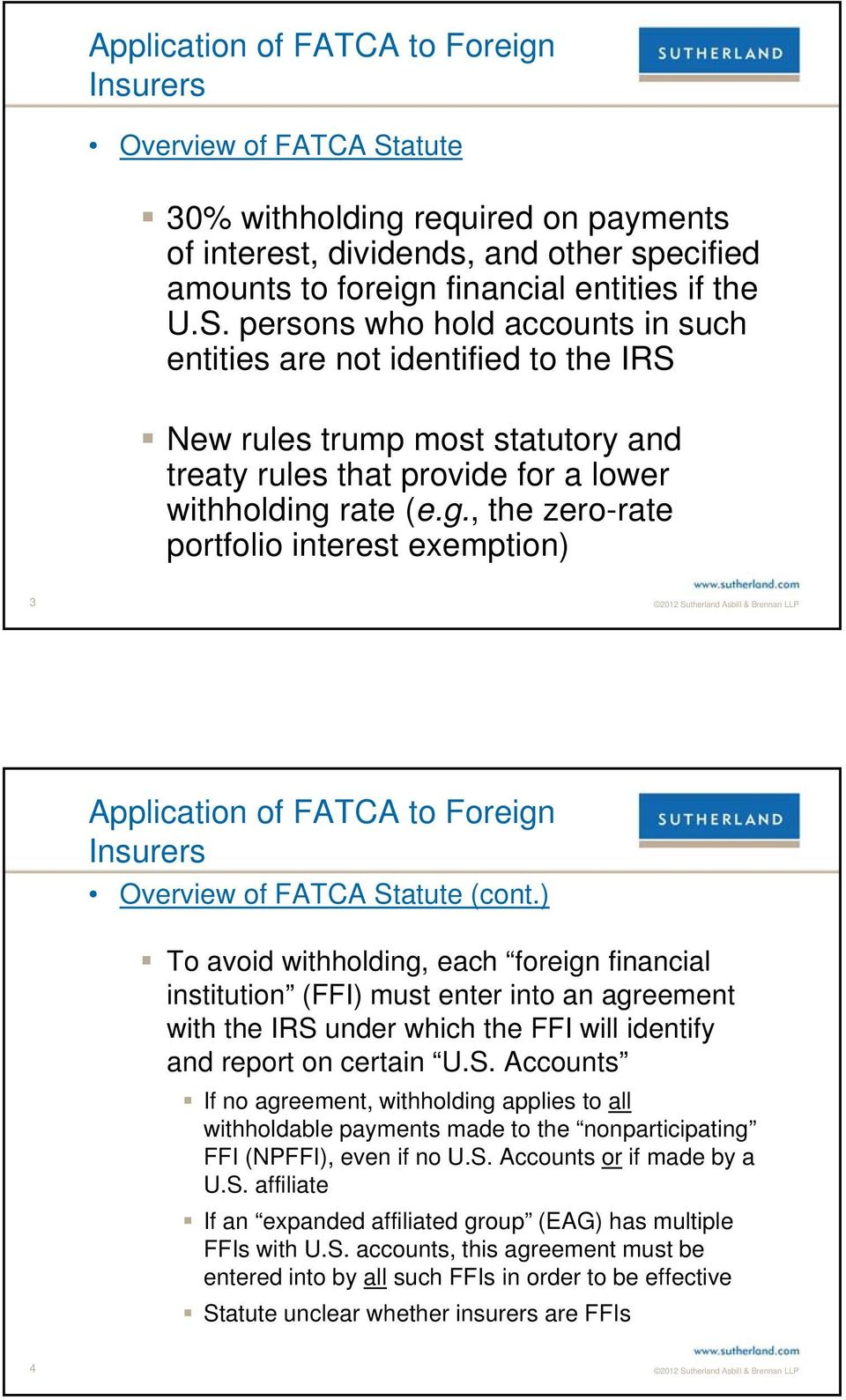 ) To avoid withholding, each foreign financial institution (FFI) must enter into an agreement with the IRS