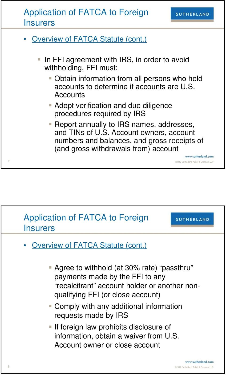 ) Agree to withhold (at 30% rate) passthru payments made by the FFI to any recalcitrant account holder or another nonqualifying FFI (or close account) Comply with any additional information
