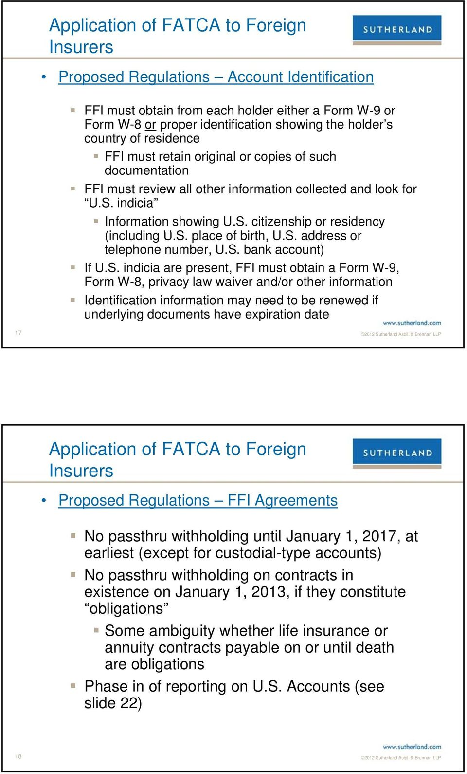 S. bank account) If U.S. indicia are present, FFI must obtain a Form W-9, Form W-8, privacy law waiver and/or other information Identification information may need to be renewed if underlying